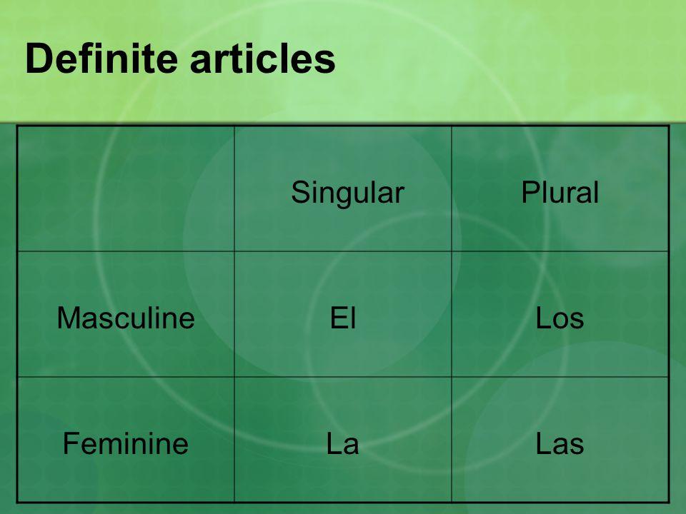 Definite articles SingularPlural MasculineElLos FeminineLaLas