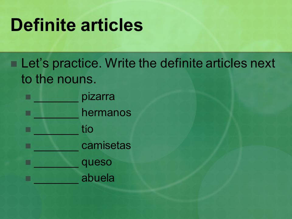 Definite articles Let's practice. Write the definite articles next to the nouns.