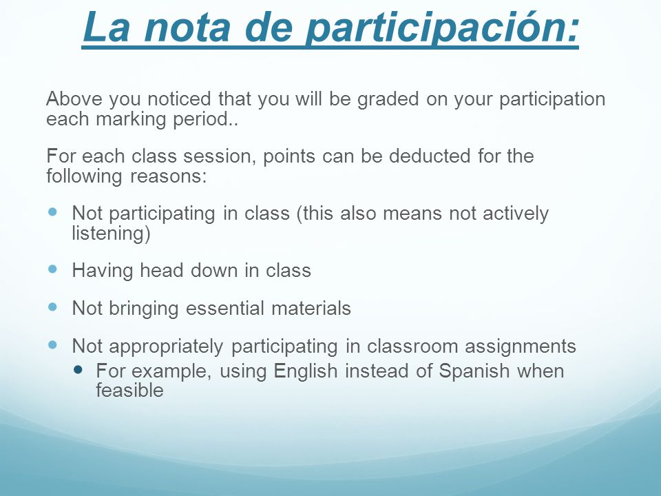 La nota de participación: Above you noticed that you will be graded on your participation each marking period.. For each class session, points can be