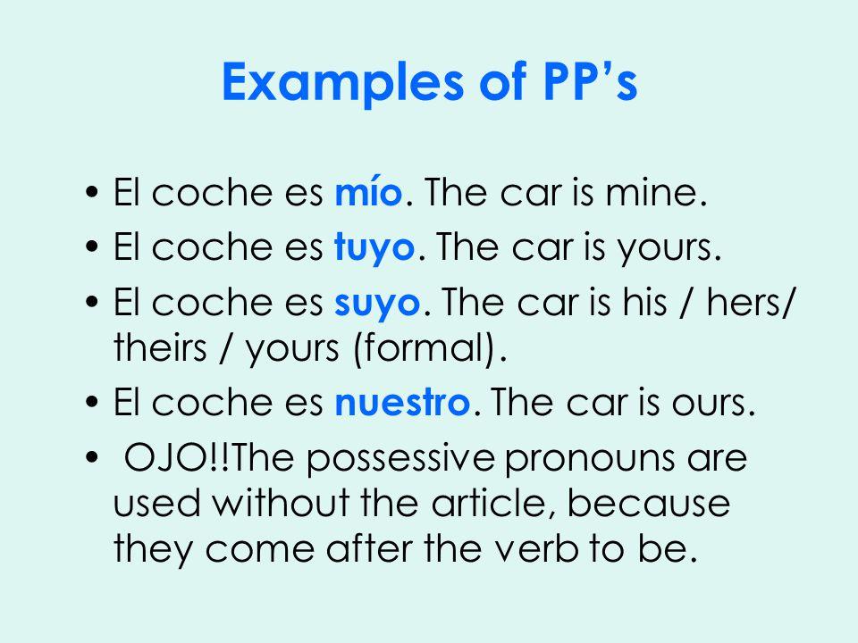 Examples of PP's El coche es mío. The car is mine.