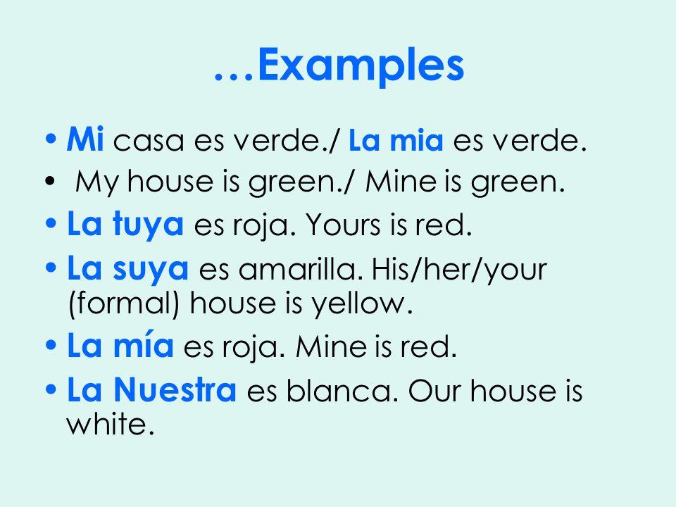 …Examples Mi casa es verde./ La mia es verde. My house is green./ Mine is green.