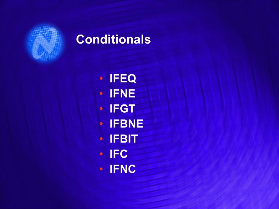 Conditionals IFEQ IFNE IFGT IFBNE IFBIT IFC IFNC IFEQ IFNE IFGT IFBNE IFBIT IFC IFNC