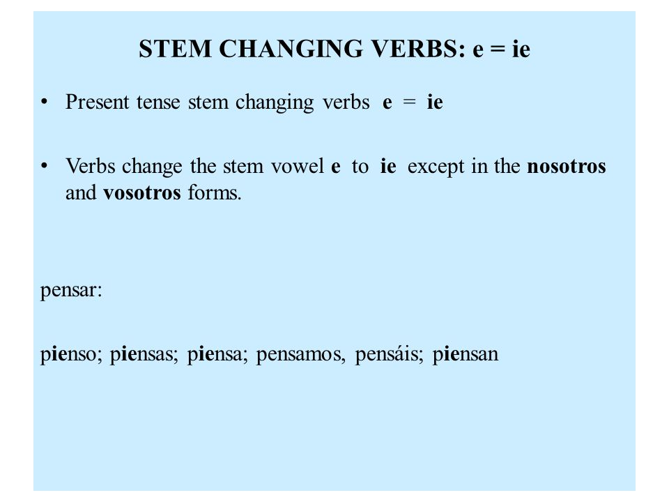 STEM CHANGING VERBS: e = ie Tener (to have) and venir (to come) in addition to changing e = ie have a completely irregular yo form.