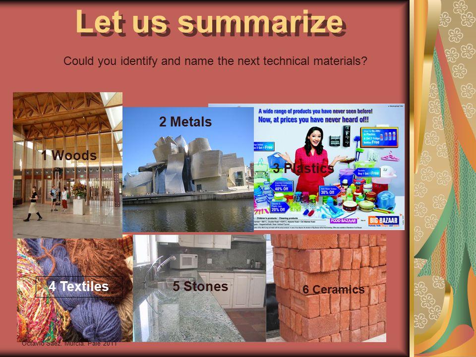 Octavio Sáez. Murcia. Pale 2011 Let us summarize 6 Ceramics 5 Stones 4 Textiles 3 Plastics 2 Metals 1 Woods Could you identify and name the next techn