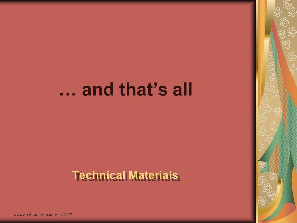 Octavio Sáez. Murcia. Pale 2011 Technical Materials … and that's all