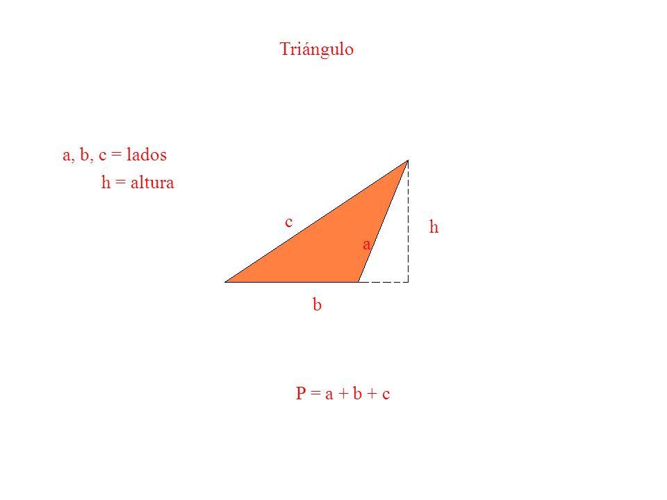 a b c h P = a + b + c Triángulo a, b, c = lados h = altura