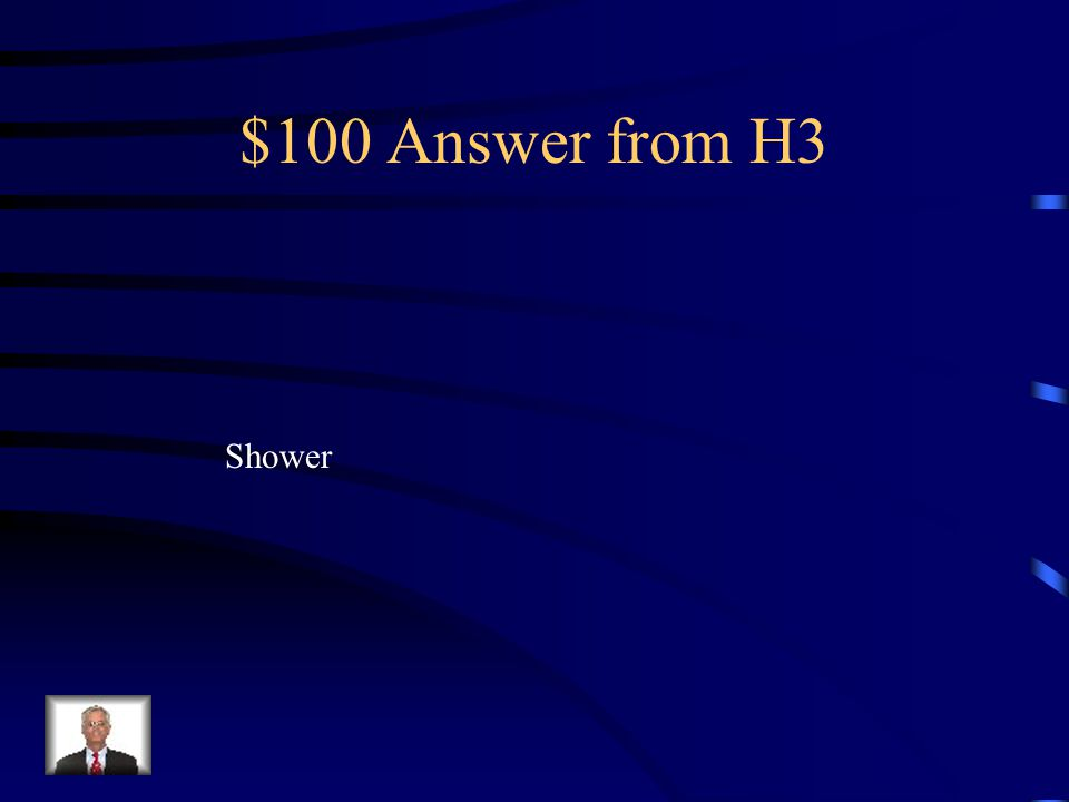 $100 Question from H3 Como si dice la ducha en ingles?