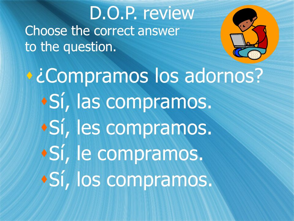 Choose the correct answer to the question.  ¿Compramos los adornos.