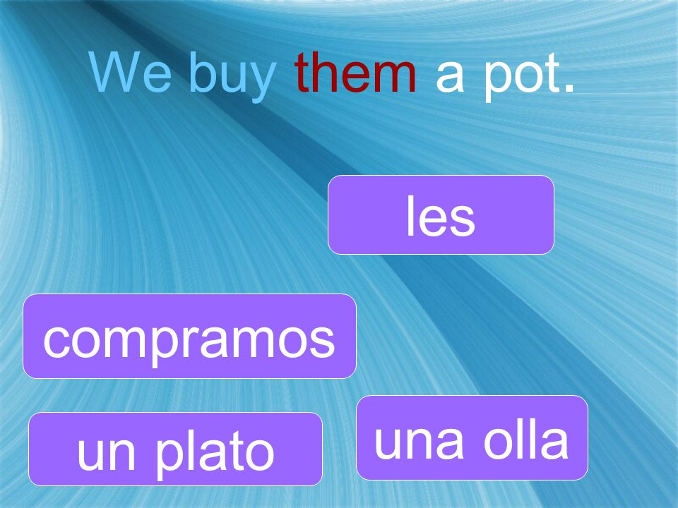 We buy them a pot. les una olla un plato compramos