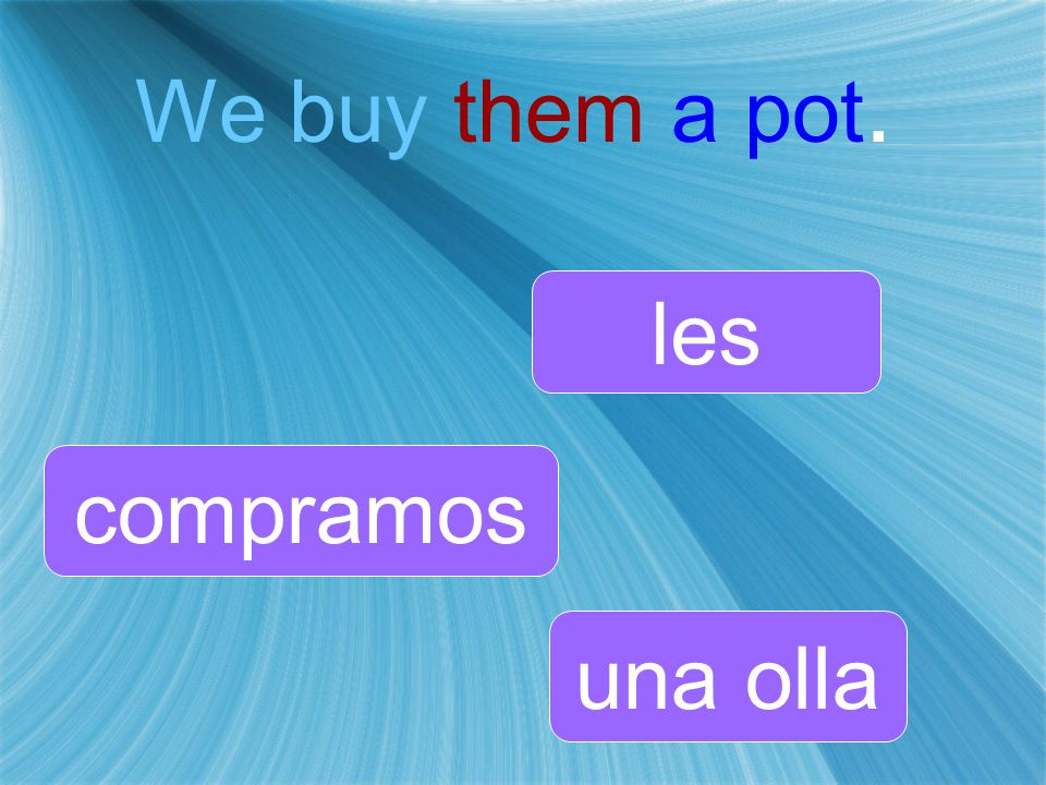 We buy them a pot. les una olla compramos
