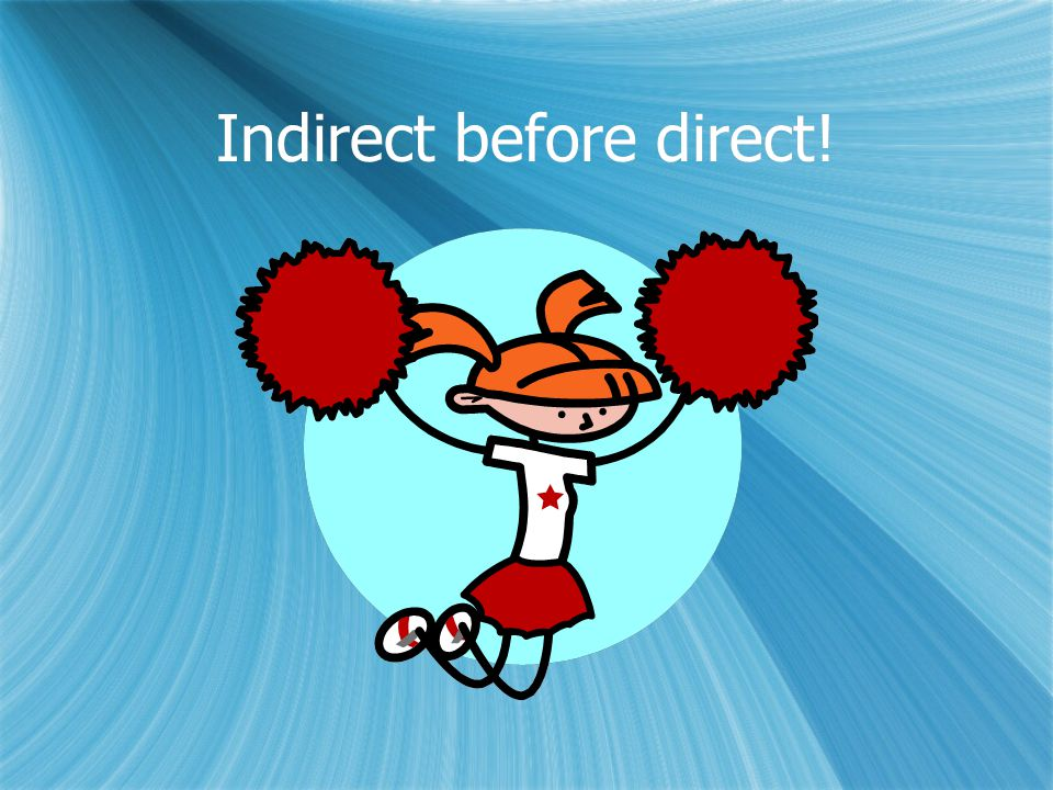 Indirect before direct! Indirect before direct!