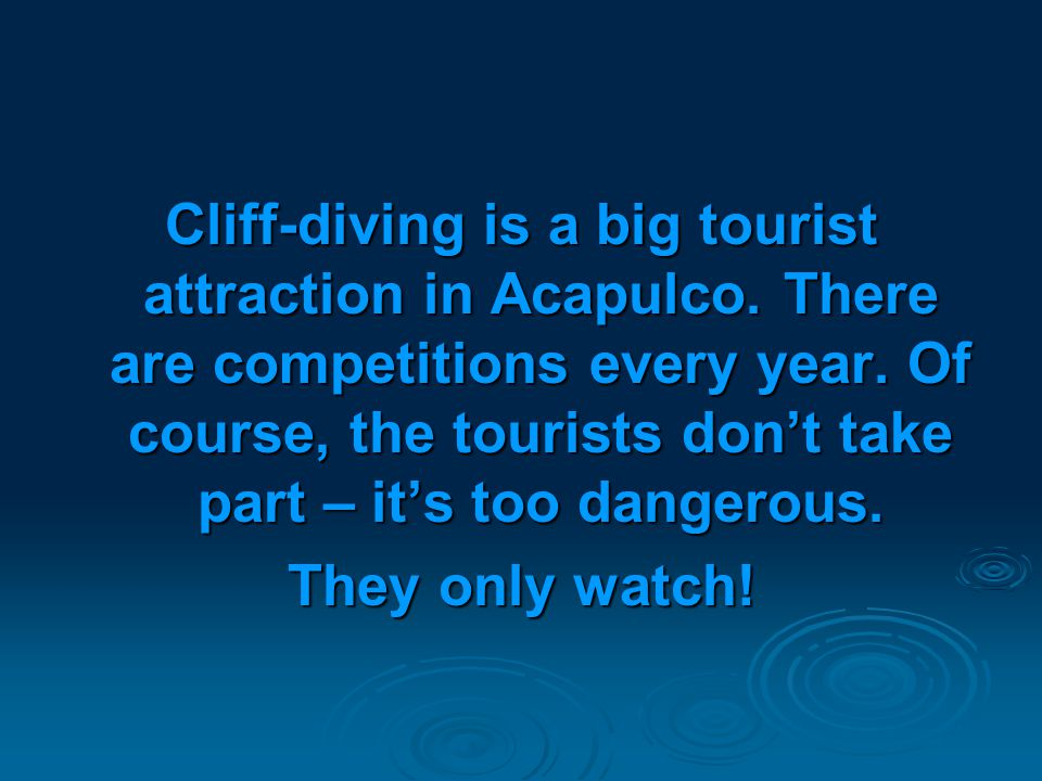 Cliff-diving is a big tourist attraction in Acapulco.