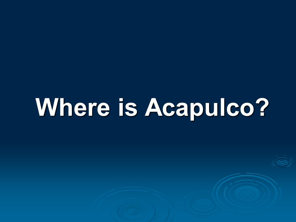 Where is Acapulco?