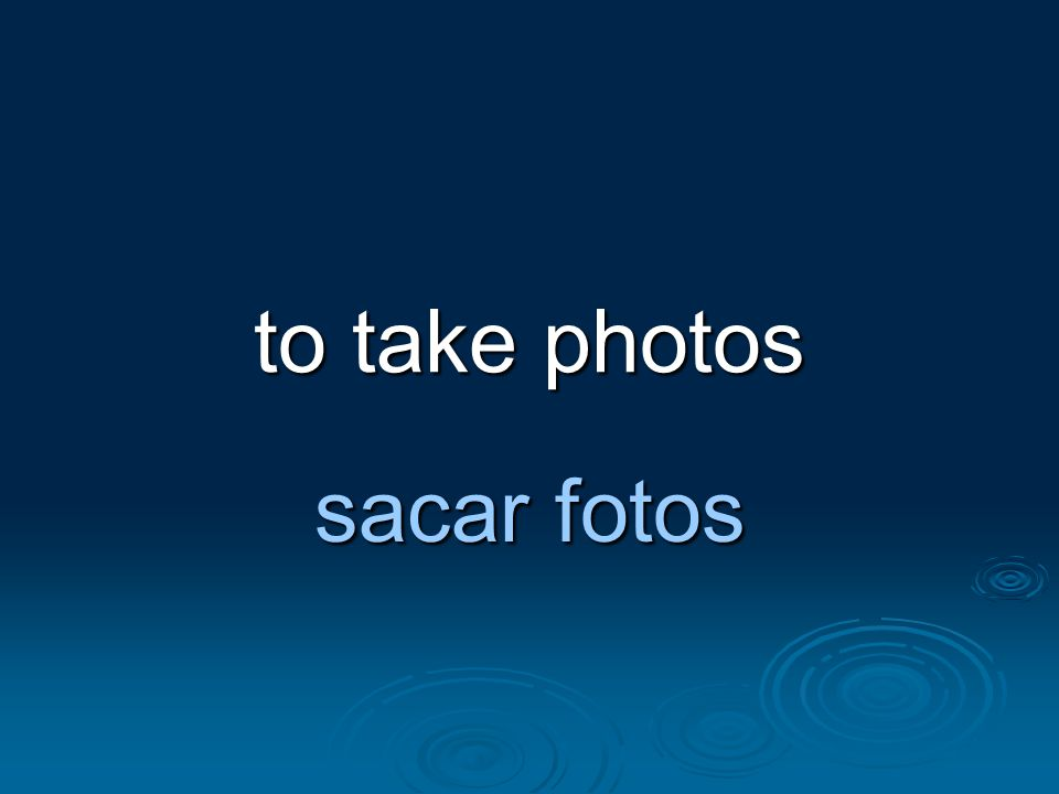 to take photos sacar fotos