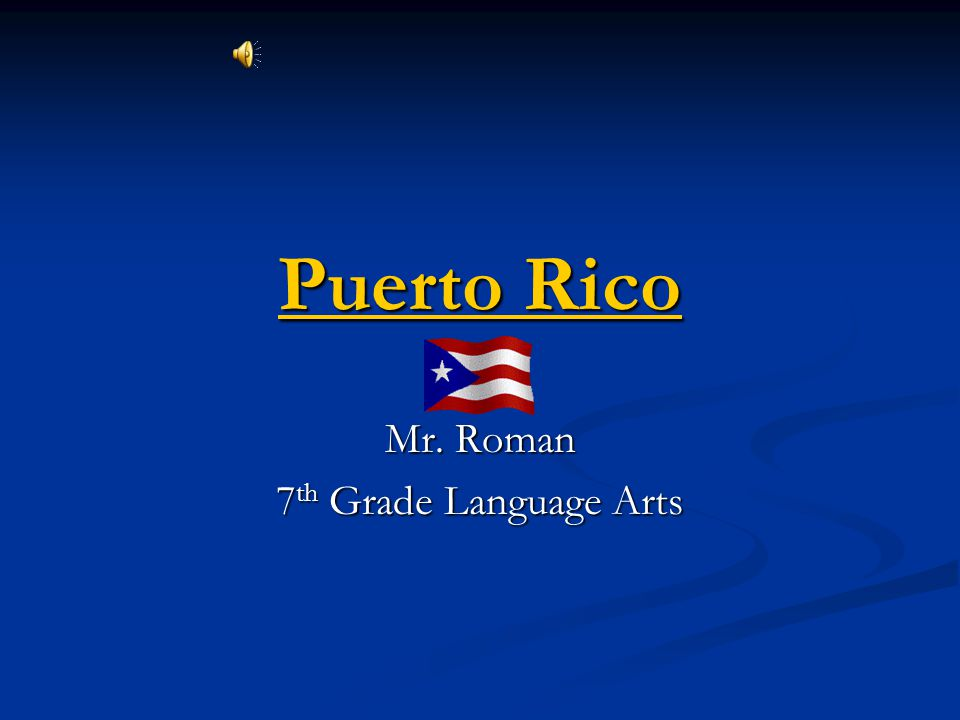 Puerto Rico Puerto Rico Mr. Roman 7 th Grade Language Arts