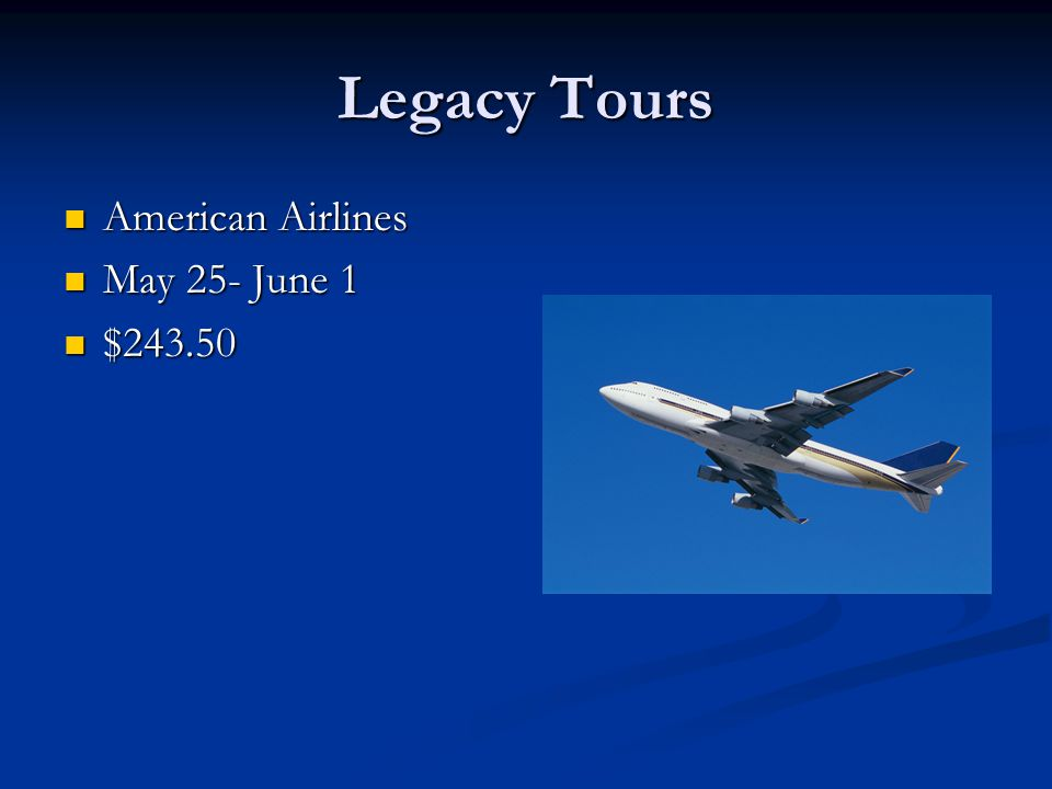 Legacy Tours American Airlines American Airlines May 25- June 1 May 25- June 1 $243.50 $243.50