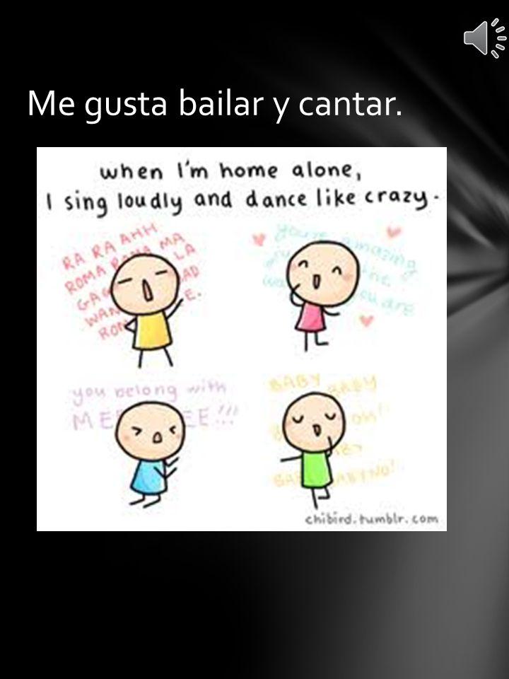 Me gusta bailar y cantar.