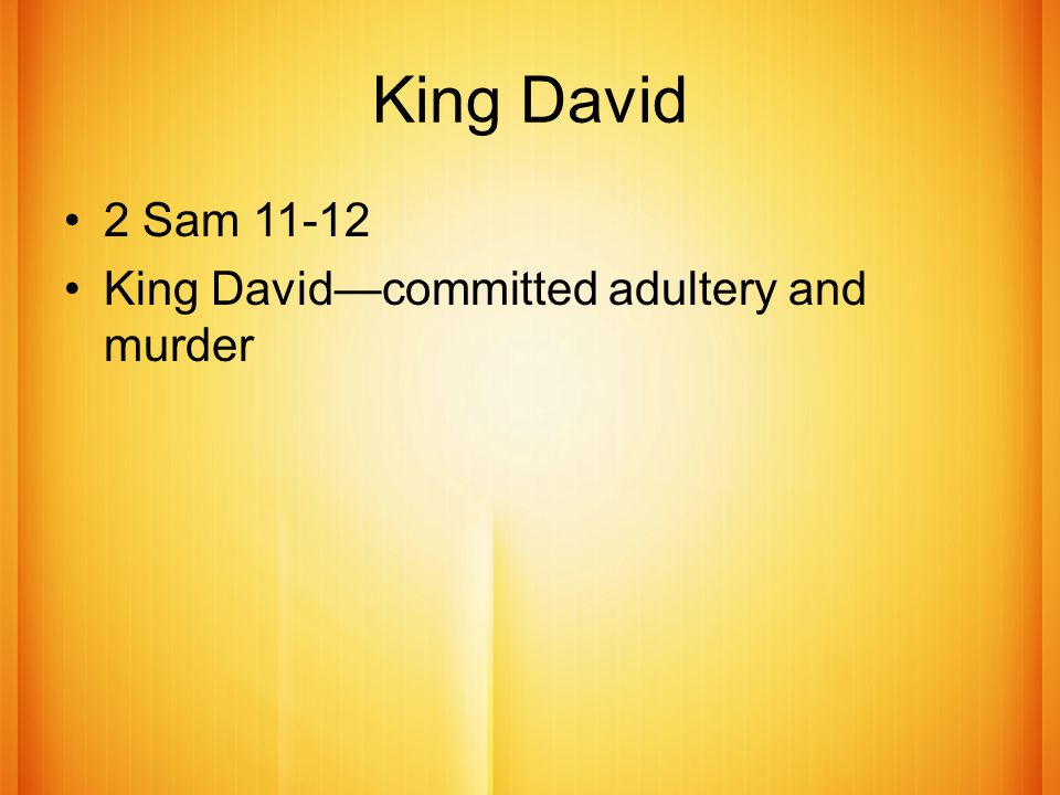 King David 2 Sam 11-12 King David—committed adultery and murder