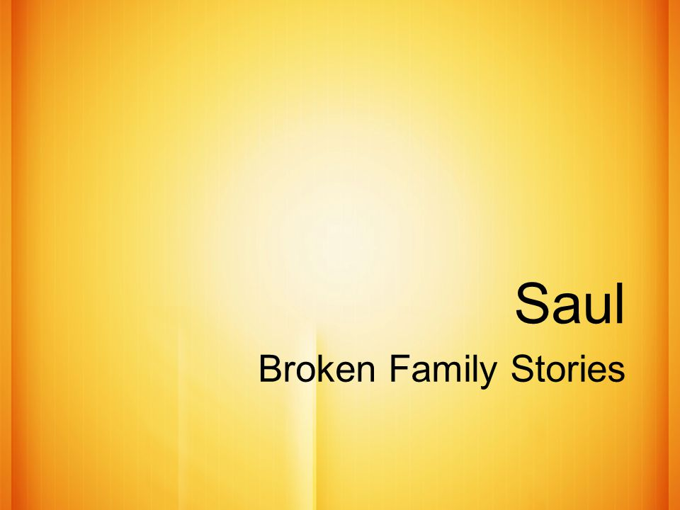 Saul Broken Family Stories