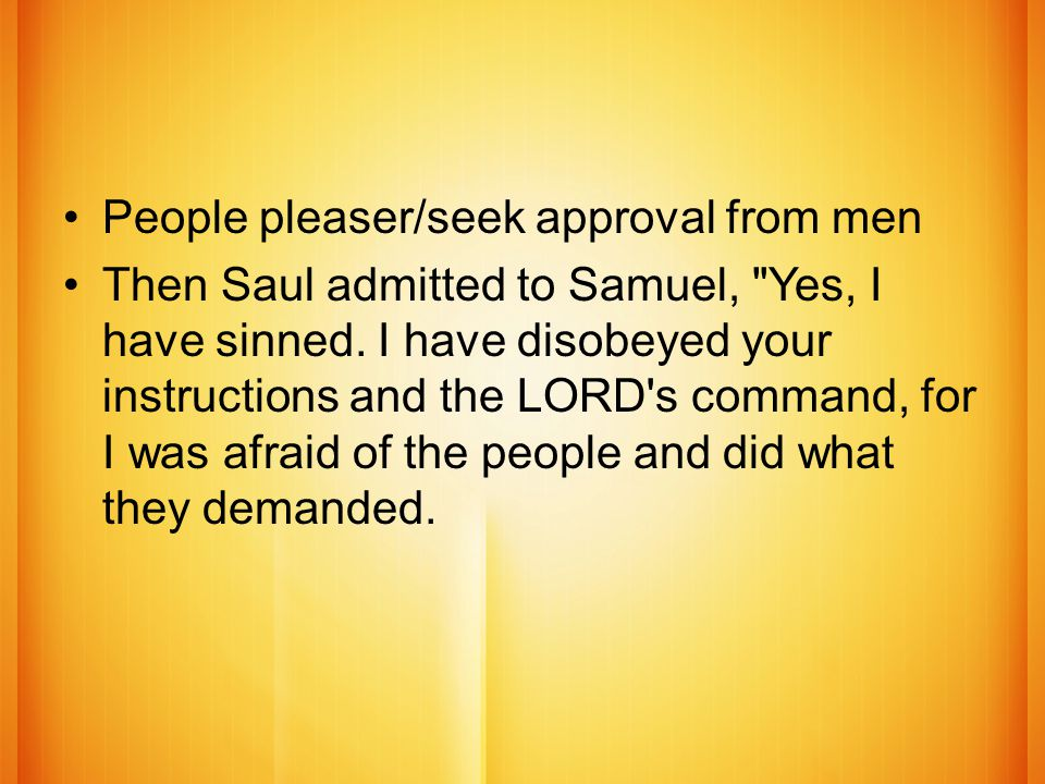 People pleaser/seek approval from men Then Saul admitted to Samuel,