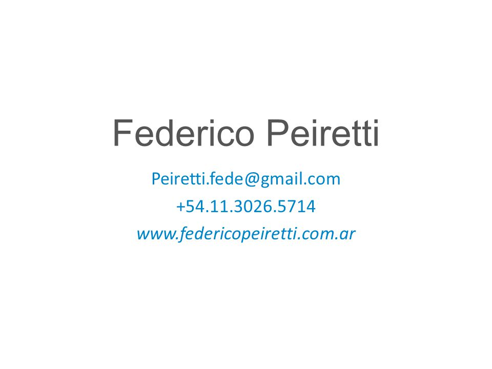 Federico Peiretti Peiretti.fede@gmail.com +54.11.3026.5714 www.federicopeiretti.com.ar