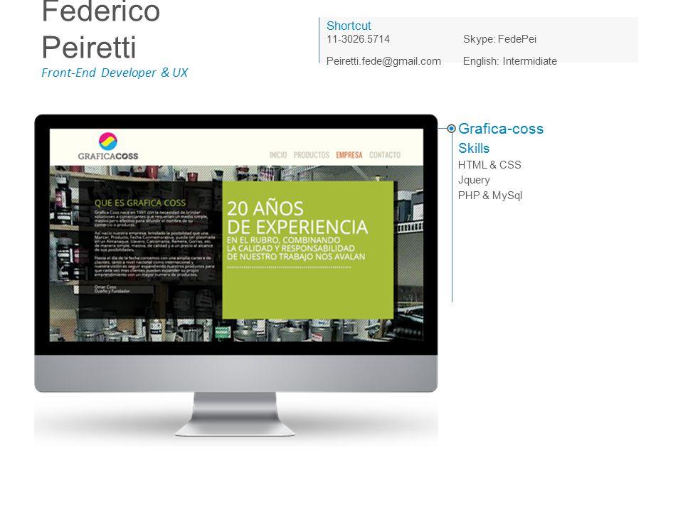 Federico Peiretti Front-End Developer & UX Shortcut 11-3026.5714Skype: FedePei Peiretti.fede@gmail.com English: Intermidiate Sechat Skills Project Managment HTML & CSS Jquery PHP & MySql Joomla