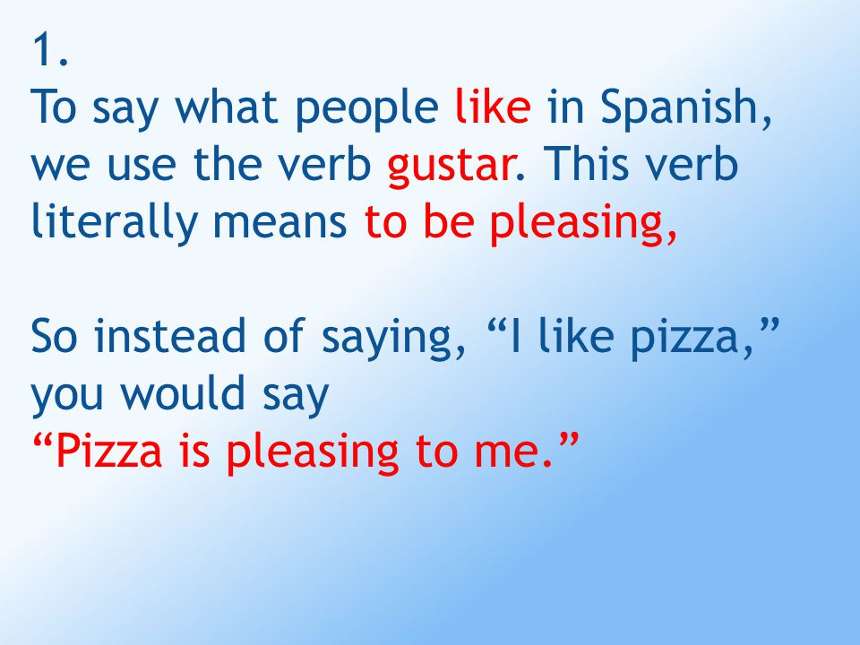 1. To say what people like in Spanish, we use the verb gustar.