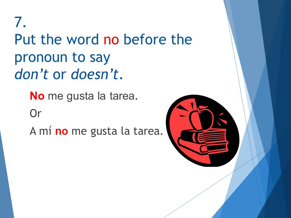 7.Put the word no before the pronoun to say don't or doesn't.
