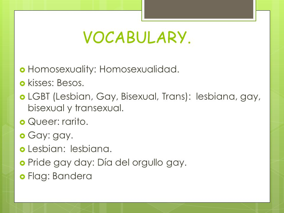 VOCABULARY.  Homosexuality: Homosexualidad.  kisses: Besos.