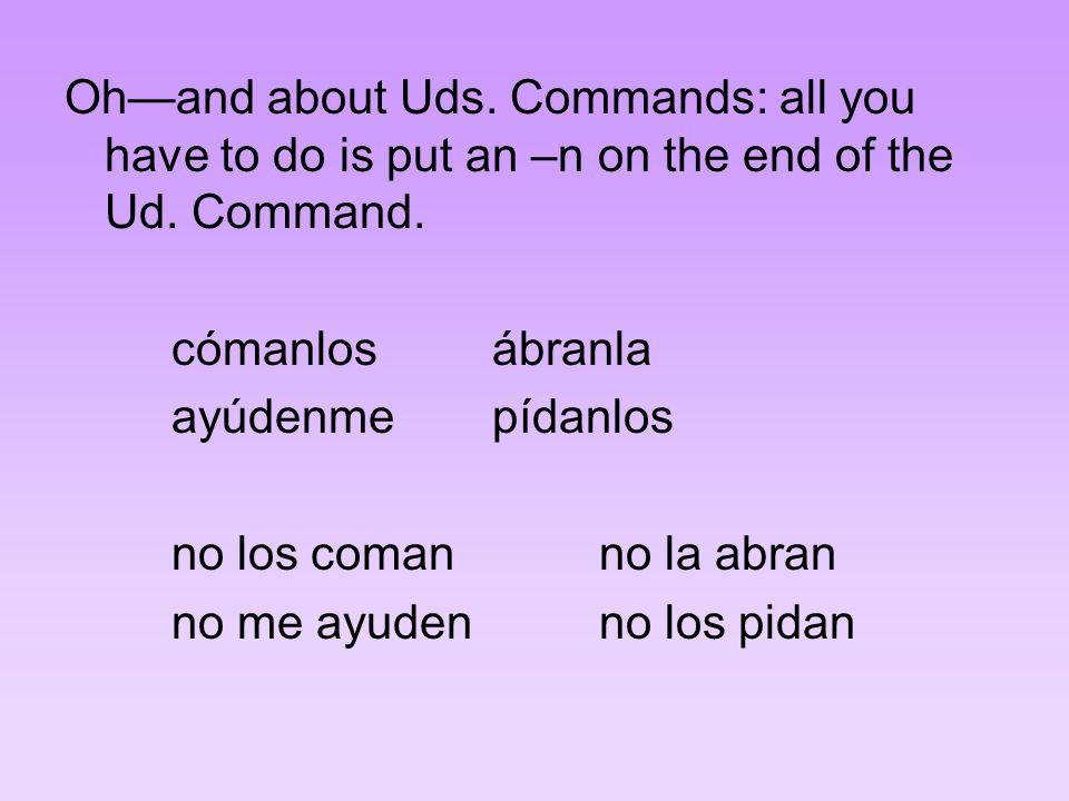 Oh—and about Uds. Commands: all you have to do is put an –n on the end of the Ud.