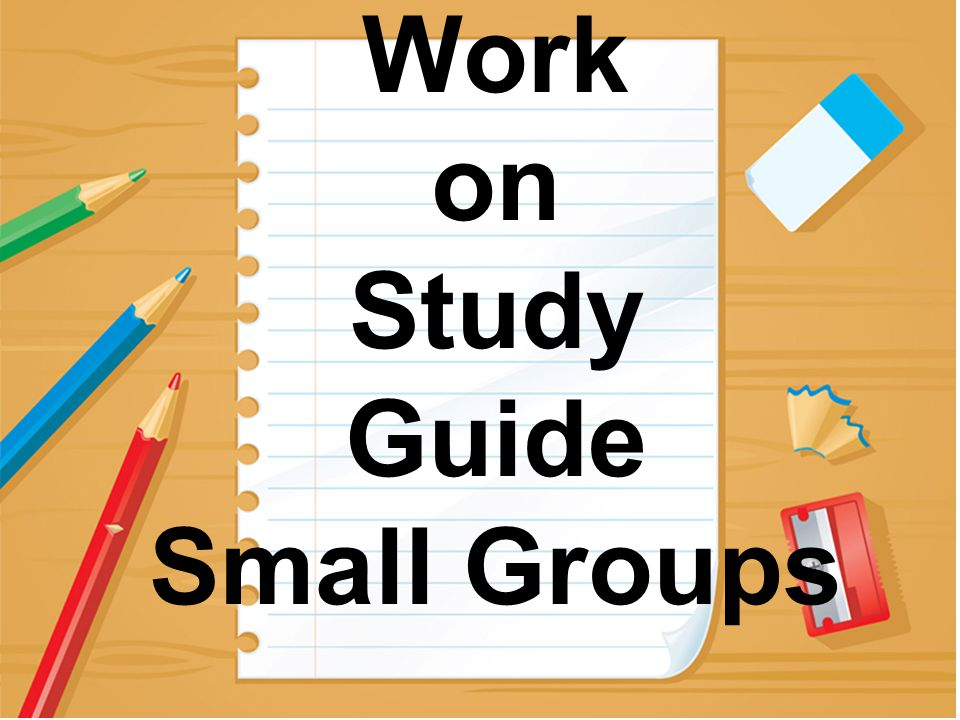 Work on Study Guide Small Groups