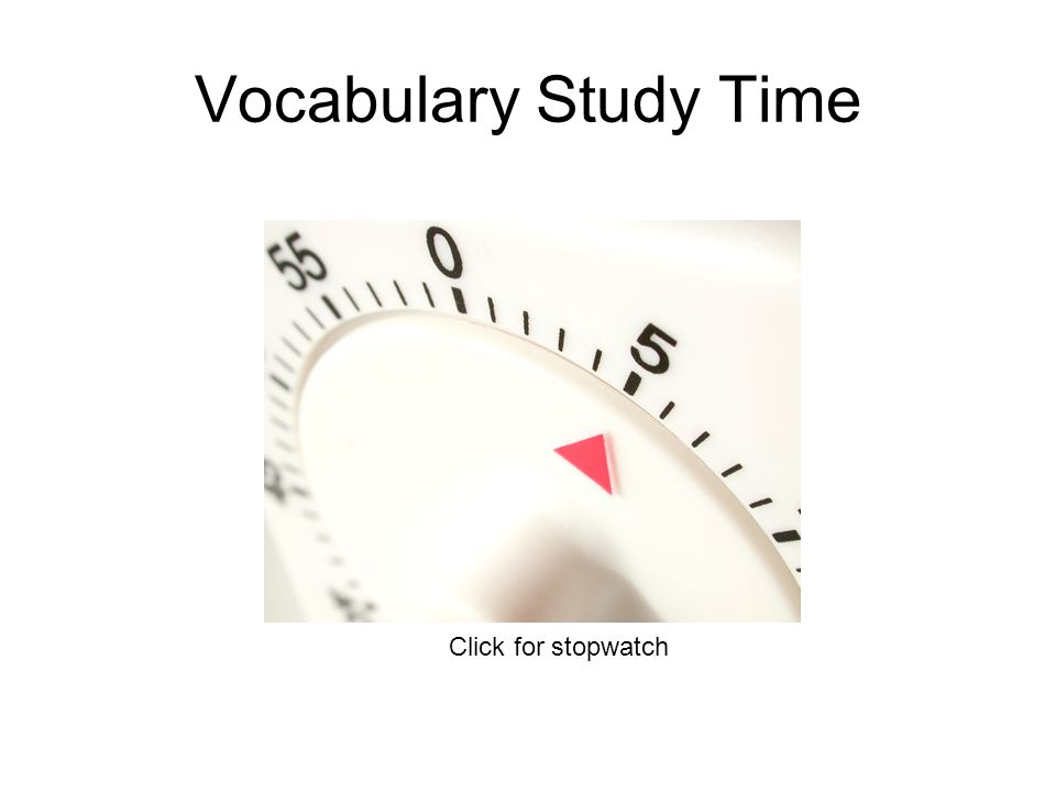 Vocabulary Study Time Click for stopwatch