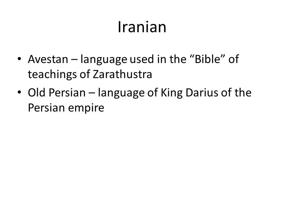 "Iranian Avestan – language used in the ""Bible"" of teachings of Zarathustra Old Persian – language of King Darius of the Persian empire"