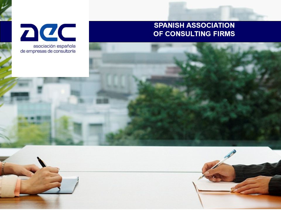 AEC MISSION STATEMENT AND OBJECTIVES The AEC is the umbrella organization for the largest consulting firms in Spain representing 85,000 highly- educated professionals The main objective of the AEC is to promote the interests of the Spanish consulting industry and its member firms