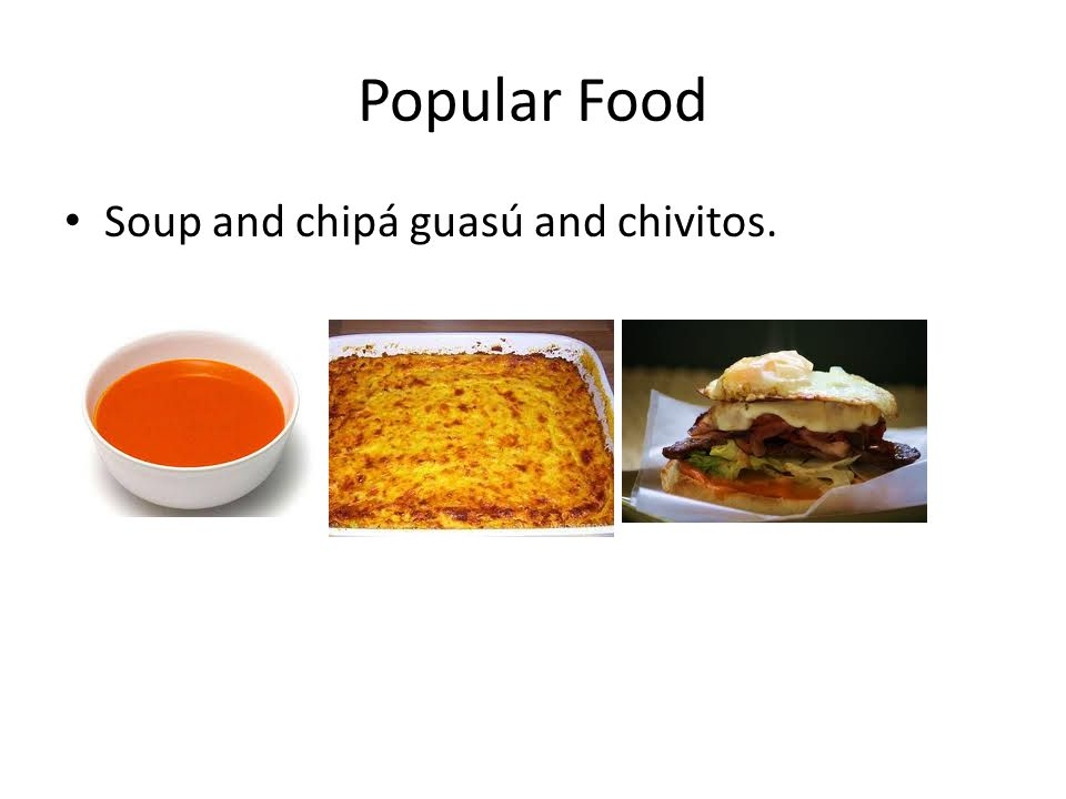 Popular Food Soup and chipá guasú and chivitos.