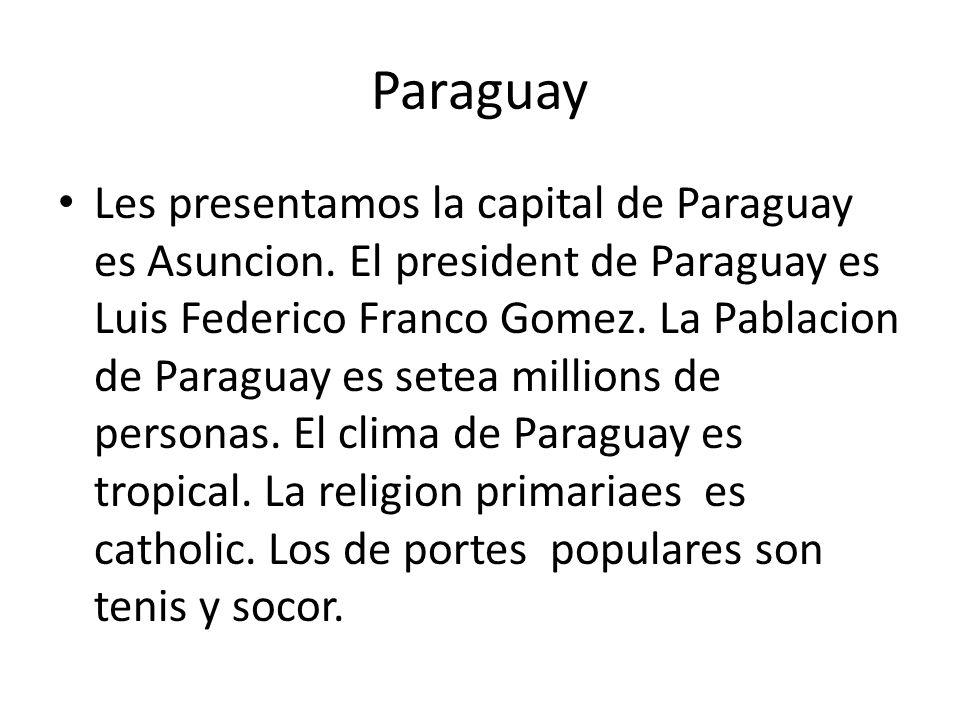 Paraguay Les presentamos la capital de Paraguay es Asuncion. El president de Paraguay es Luis Federico Franco Gomez. La Pablacion de Paraguay es setea
