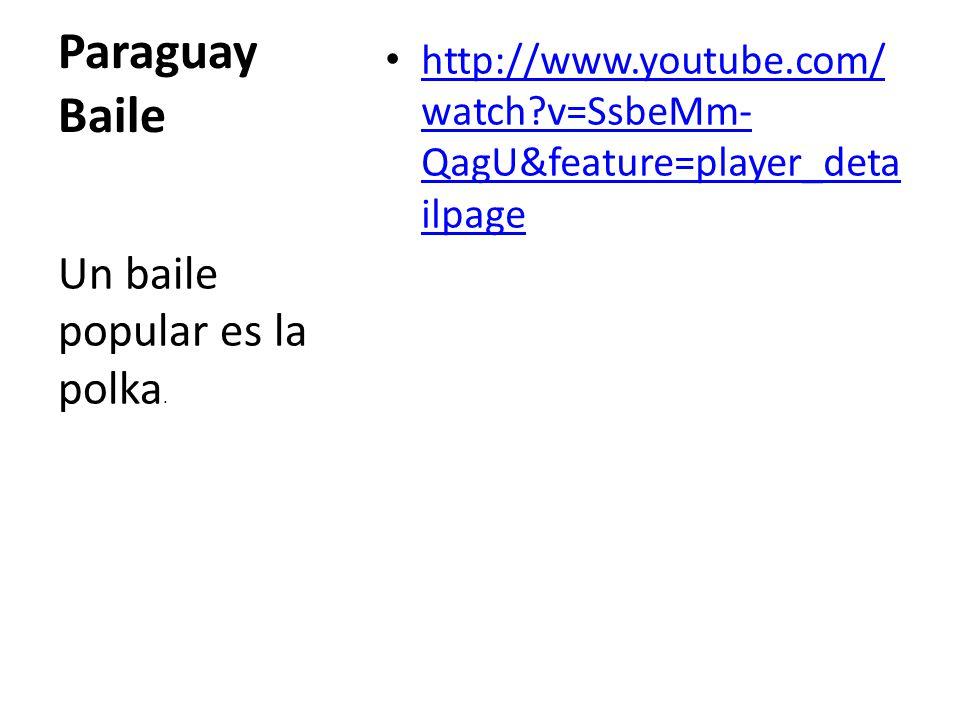 Paraguay Baile http://www.youtube.com/ watch v=SsbeMm- QagU&feature=player_deta ilpage http://www.youtube.com/ watch v=SsbeMm- QagU&feature=player_deta ilpage Un baile popular es la polka.