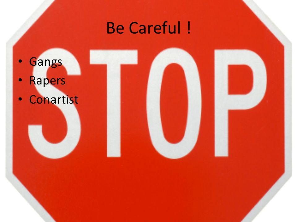 Be Careful ! Gangs Rapers Conartist