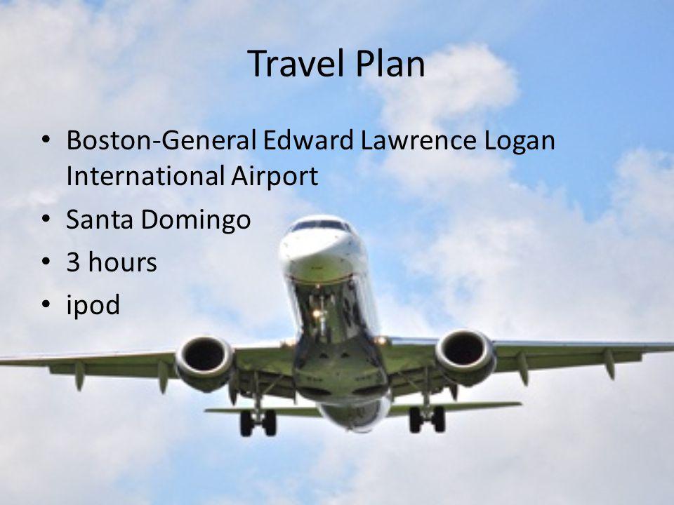 Travel Plan Boston-General Edward Lawrence Logan International Airport Santa Domingo 3 hours ipod