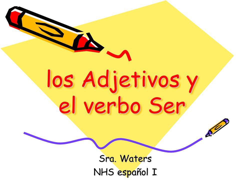 los Adjetivos y el verbo Ser Sra. Waters NHS español I