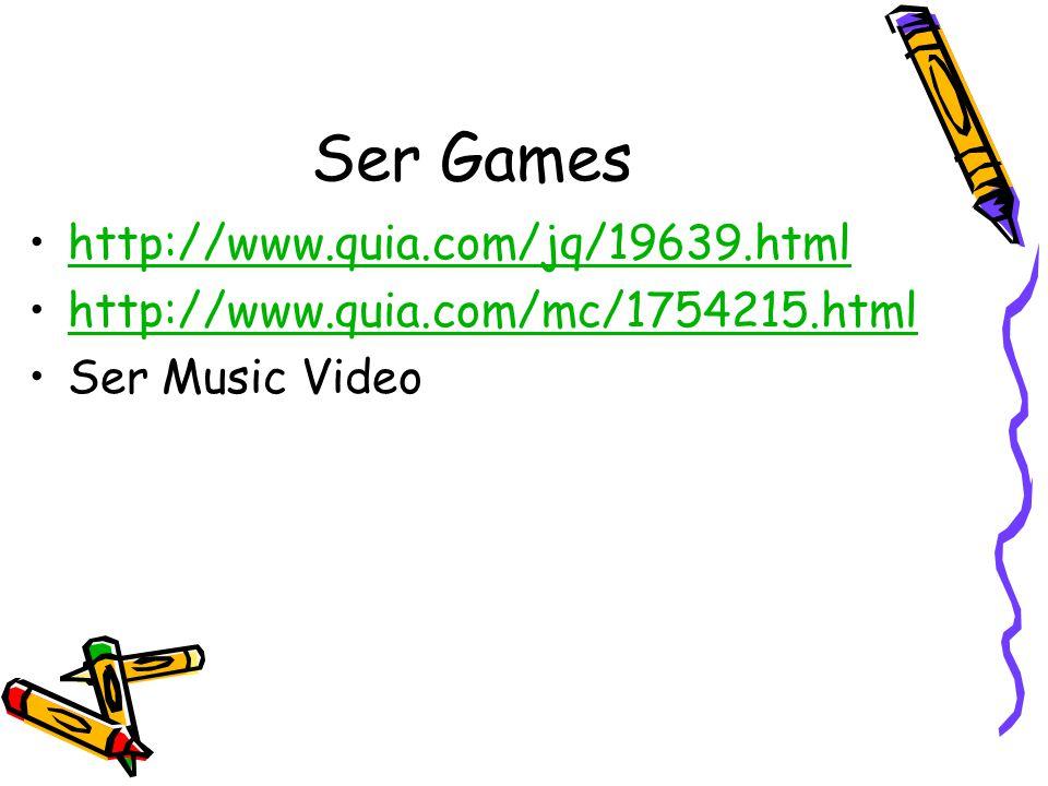 Ser Games http://www.quia.com/jq/19639.html http://www.quia.com/mc/1754215.html Ser Music Video