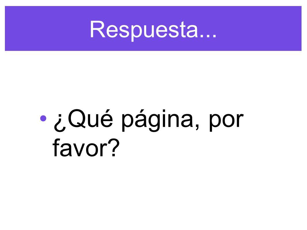 Respuesta... ¿Qué página, por favor