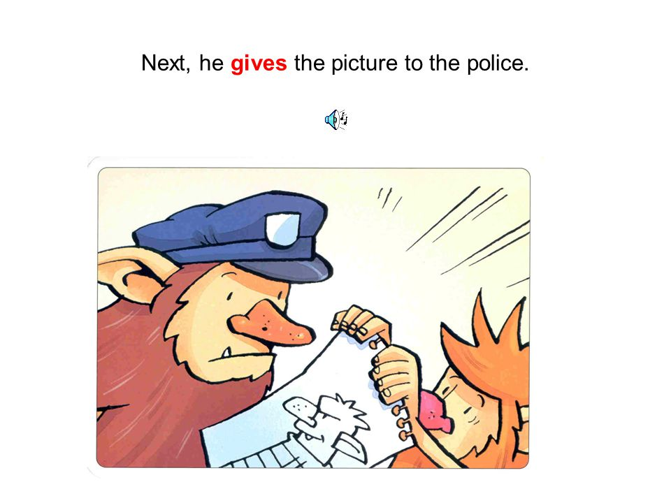 Next, he gives the picture to the police.
