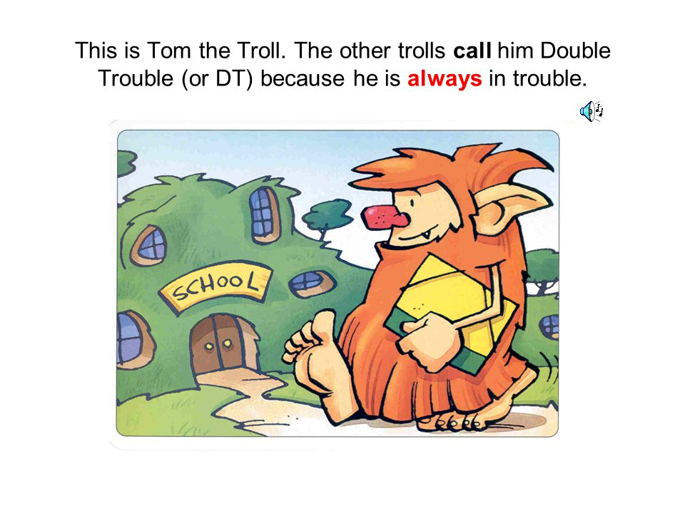 The other trolls have got long hair. DT has got very long hair. Troll 1: Aagh!! Troll 2: Ugh!