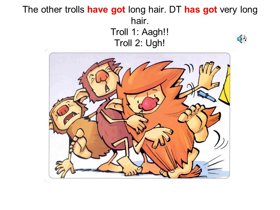 The other trolls have got big feet. DT has got very big feet! Troll 1: My chair! DT. Oops!