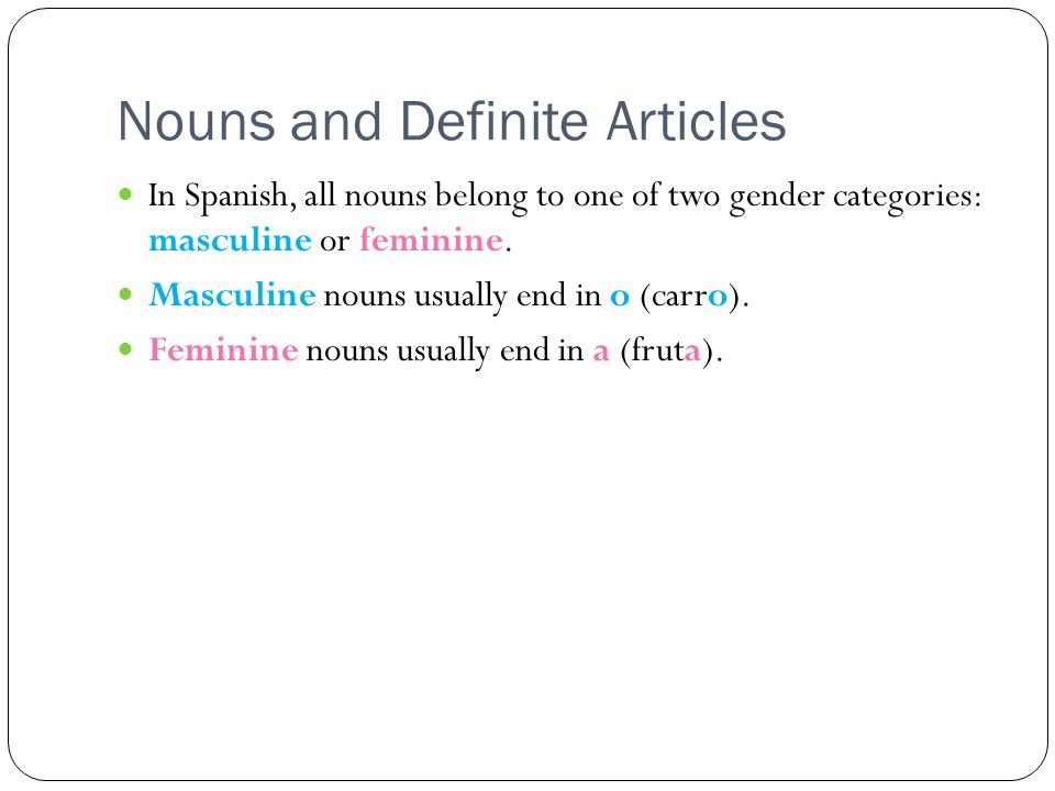In Spanish, all nouns belong to one of two gender categories: masculine or feminine.
