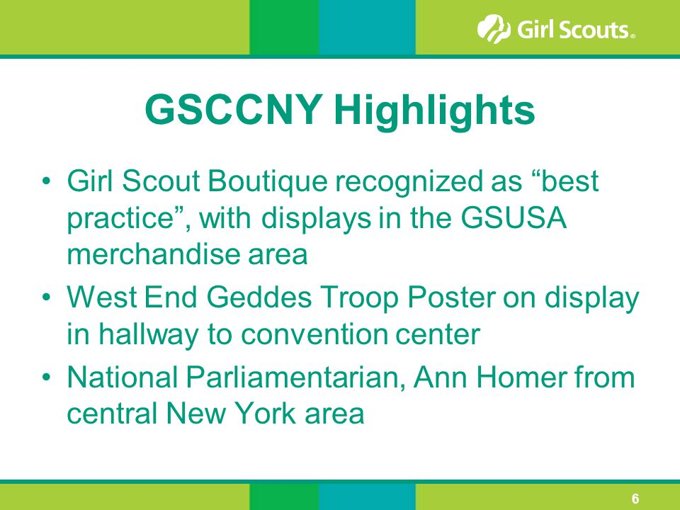 GSCCNY Highlights Girl Scout Boutique recognized as best practice , with displays in the GSUSA merchandise area West End Geddes Troop Poster on display in hallway to convention center National Parliamentarian, Ann Homer from central New York area 6
