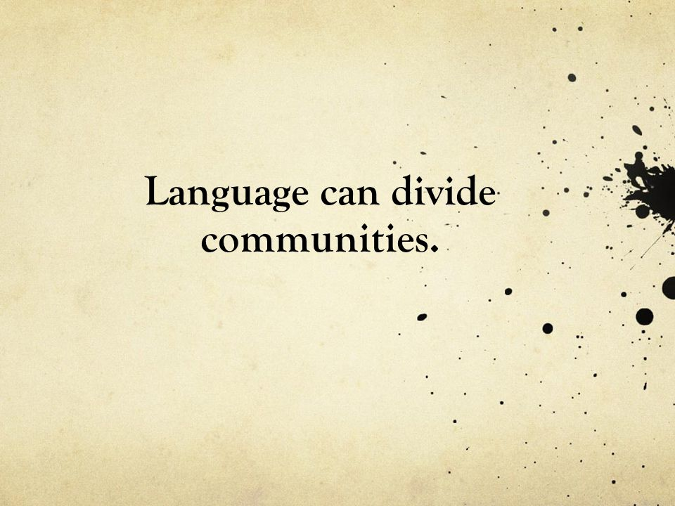 Language can divide communities.