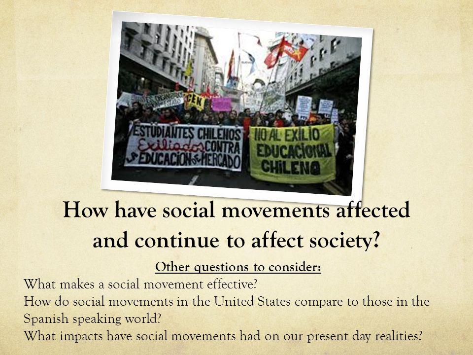 How have social movements affected and continue to affect society? Other questions to consider: What makes a social movement effective? How do social