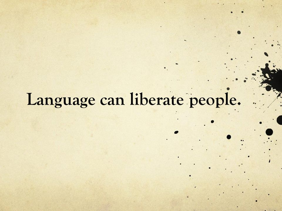 Language can liberate people.